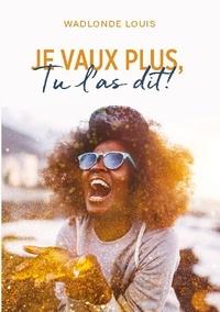 Louis Wadlonde - Je vaux plus, tu l'as dit!.