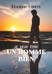 Monique Lauret - Je veux être un homme bien.