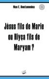Nas E. Boutammina - Jésus fils de Marie ou Hiyça fils de Maryam ?.