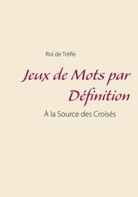 Roi de Trèfle - Jeux de Mots par Définition - A la Source des Croisés.