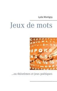 Lydia Montigny - Jeux de mots - ...ou théorèmes et jeux poétiques.