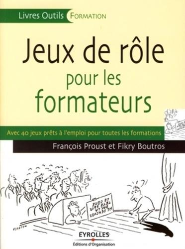 François Proust et Fikry Boutros - Jeux de rôle pour les formateurs.