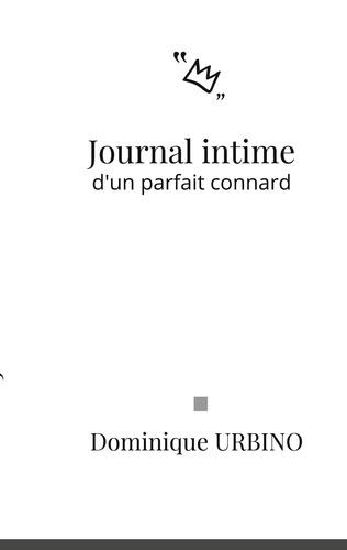 Dominique Urbino - Journal intime d'un parfait connard.