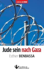 Esther Benbassa - Jude sein nach Gaza.