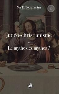 Nas E. Boutammina - Judéo-christianisme - Le mythe des mythes ?.