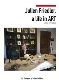 La route de la soie Éditions - Julien Friedler, a life in Art.