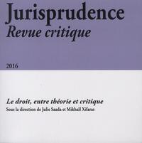 Julie Saada et Mikhaïl Xifaras - Jurisprudence Revue critique 2016 : Le droit, entre théorie et critique.