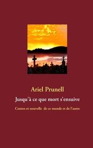 Ariel Prunell - Jusqu'à ce que mort s'ensuive - Contes et nouvelle de ce monde et de l'autre.