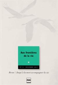 Revue - Jusqu'à la mort accompagner la vie N° 111, Décembre 201 : Aux frontières de la vie.