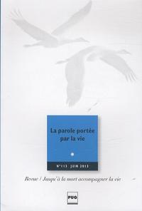 Eric Kiledjian - Jusqu'à la mort accompagner la vie N° 113, juin 2013 : La parole portée par la vie.