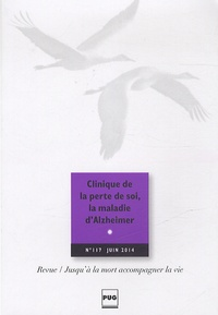 Eric Kiledjian - Jusqu'à la mort accompagner la vie N° 117, Juin 2014 : Clinique de la perte de soi, la maladie d'Alzheimer.