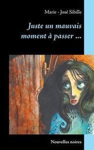 Marie-José Sibille - Juste un mauvais moment à passer ... - Nouvelles noires.