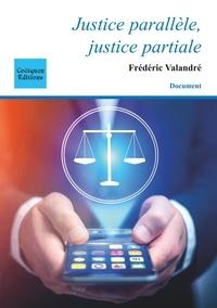 Frédéric Valandré - Justice parallèle, justice partiale.