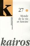 Pierre Kerszberg et Emmanuel Housset - Kairos N° 27 : Monde de la vie et histoire.