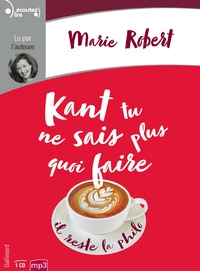 Marie Robert - Kant tu ne sais plus quoi faire, il reste la philo. 1 CD audio MP3