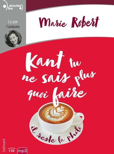 Marie Robert - Kant tu ne sais plus quoi faire, il reste la philo. 1 CD audio MP3