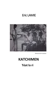 Eric Lamie - Katchimen - Téat la ri.