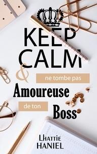 Lhattie Haniel - Keep calm & ne tombe pas amoureuse de ton boss.