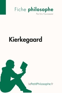 Eric Fourcassier et  Lepetitphilosophe - Philosophe  : Kierkegaard (Fiche philosophe) - Comprendre la philosophie avec lePetitPhilosophe.fr.