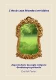 Daniel Perret - L'accès aux mondes invisibles - Vers une écologie intégrale et spirituelle.