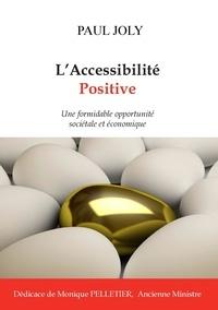 Paul Joly - L'accessibilité positive - Une formidable opportunité sociétale et économique.