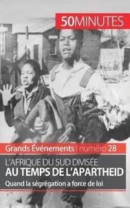 Marie Fauré - L'Afrique du sud divisée au temps de l'apartheid - Quand la ségrégation a force de loi.