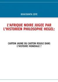 LAfrique noire jugée par lhistorien philosophe Hegel - Carton jaune ou carton rouge dans lhistoire mondiale ?.pdf