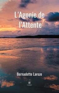 Bernadette Laroze - L'Agonie de l'Attente.