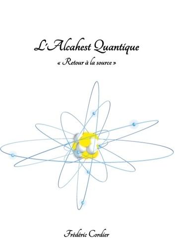 """Frédéric Cordier - L'Alcahest Quantique - """"Retour à la source""""."""