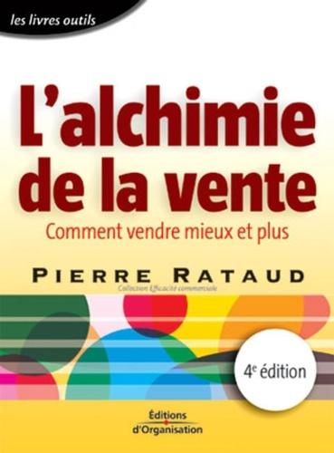 Pierre Rataud - L'alchimie de la vente - Comment vendre mieux et plus.