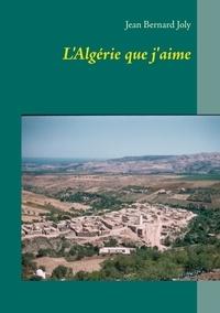 Jean Bernard Joly - L'Algérie que j'aime.