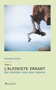 Fernando Ferreira - L'alpiniste errant - Tome 2, Qui sommes nous pour pleurer.