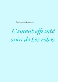 Tayeb Alain Boualam - L'amant effronté suivi de Les robes.