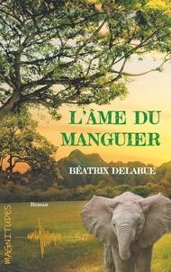 Béatrix Delarue - L'âme du manguier.