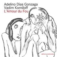 Gonzaga Adelino Dias et Vladimir Korniloff - L'amour du fou - Poésies et dessins.