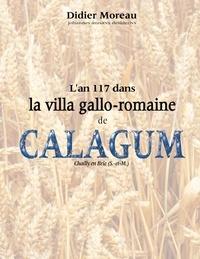 Didier Moreau - L'an 117 dans la villa gallo-romaine de Calagum.