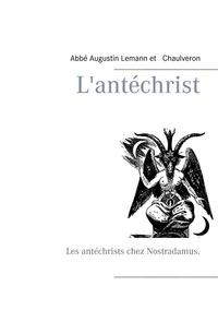 Augustin Lémann et  Chaulveron - L'antéchrist - Les antéchrists chez Nostradamus..