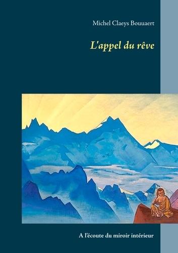 Michel Claeys Bouuaert - L'appel du rêve - A l'écoute du miroir intérieur.
