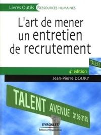 Jean-Pierre Doury - L'art de mener un entretien de recrutement - Décelez la perle rare !.