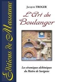 Jacques Troger - L'art du boulanger - Les céramiques alchimiques du Maître de Savignies.