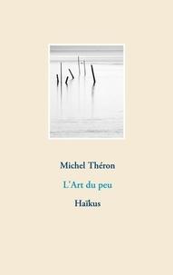Michel Théron - L'art du peu - Haïkus.