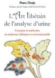 Pawo Dorje - L'art tibétain de l'analyse d'urine - Concepts et méthodes en médecine tibétaine et conventionnelle.