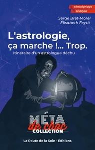 La route de la soie - Éditions et Élisabeth Feytit - L'astrologie, ça marche !...Trop - Itinéraire d'un astrologue déchu.