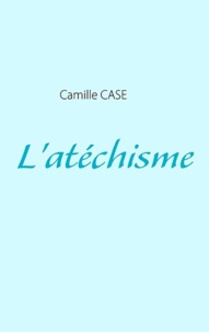 Camille Case - L'atéchisme.
