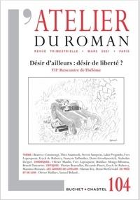 Lakis Proguidis - L'atelier du roman N° 104, mars 2021 : Désir d'ailleurs : désir de liberté ? - VIIe Rencontre de Thélème.