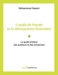 Mohammed Nassiri - L'audit de fraude et la délinquance financière - Le guide pratique des auditeurs et des entreprises.
