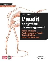 Claude Pinet - L'audit de système de management - Mettre en oeuvre l'audit interne et l'audit de certification selon l'ISO 19011:2012.