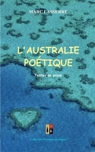 Marc Lasserre - L'Australie poétique - Textes en prose.
