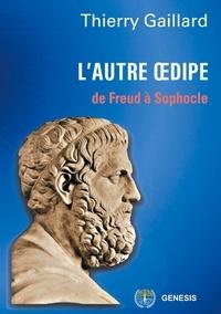 Thierry Gaillard - L'autre Oedipe - De Freud à Sophocle.