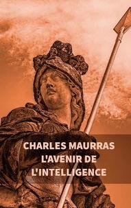 Charles Maurras - L'avenir de l'intelligence.
